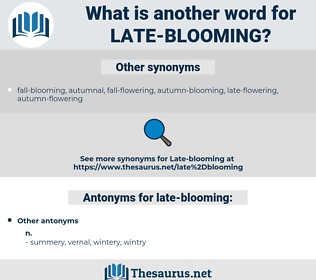 late-blooming, synonym late-blooming, another word for late-blooming, words like late-blooming, thesaurus late-blooming