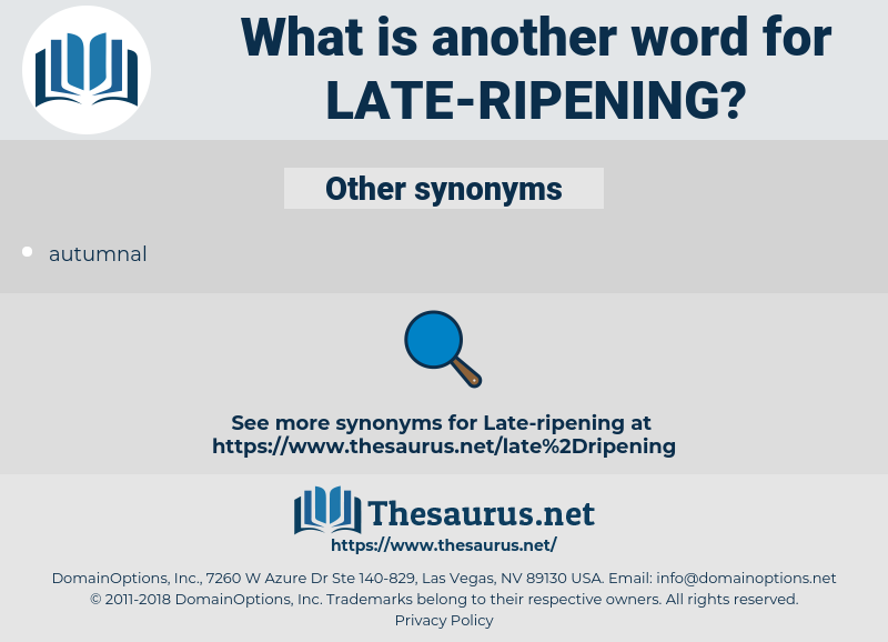 late-ripening, synonym late-ripening, another word for late-ripening, words like late-ripening, thesaurus late-ripening