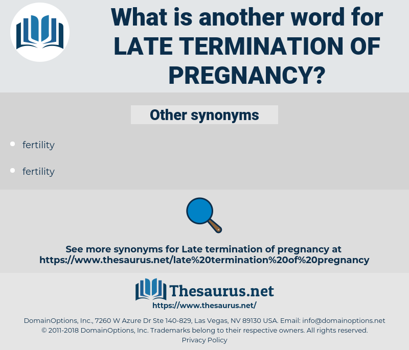 late termination of pregnancy, synonym late termination of pregnancy, another word for late termination of pregnancy, words like late termination of pregnancy, thesaurus late termination of pregnancy