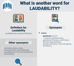 Laudability, synonym Laudability, another word for Laudability, words like Laudability, thesaurus Laudability