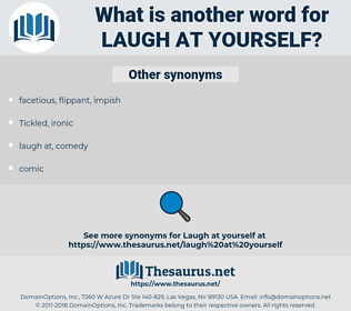 laugh at yourself, synonym laugh at yourself, another word for laugh at yourself, words like laugh at yourself, thesaurus laugh at yourself