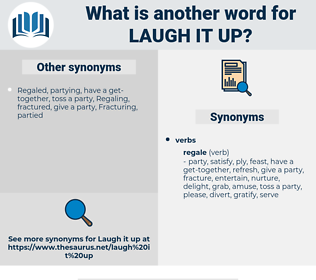 laugh it up, synonym laugh it up, another word for laugh it up, words like laugh it up, thesaurus laugh it up