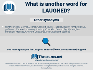 Laughed, synonym Laughed, another word for Laughed, words like Laughed, thesaurus Laughed
