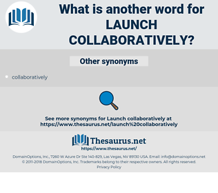 launch collaboratively, synonym launch collaboratively, another word for launch collaboratively, words like launch collaboratively, thesaurus launch collaboratively