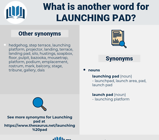 launching pad, synonym launching pad, another word for launching pad, words like launching pad, thesaurus launching pad