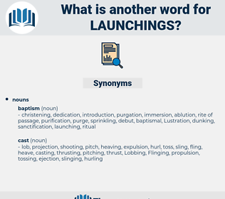 launchings, synonym launchings, another word for launchings, words like launchings, thesaurus launchings