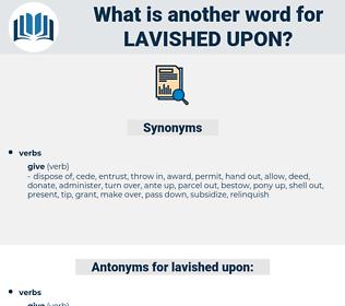lavished upon, synonym lavished upon, another word for lavished upon, words like lavished upon, thesaurus lavished upon