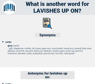 lavishes up on, synonym lavishes up on, another word for lavishes up on, words like lavishes up on, thesaurus lavishes up on
