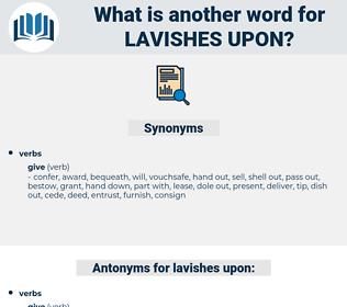 lavishes upon, synonym lavishes upon, another word for lavishes upon, words like lavishes upon, thesaurus lavishes upon