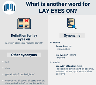 lay eyes on, synonym lay eyes on, another word for lay eyes on, words like lay eyes on, thesaurus lay eyes on