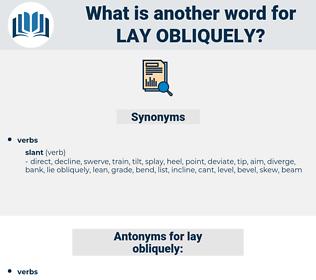 lay obliquely, synonym lay obliquely, another word for lay obliquely, words like lay obliquely, thesaurus lay obliquely