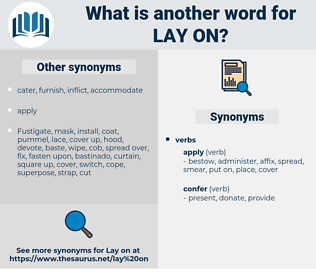 lay on, synonym lay on, another word for lay on, words like lay on, thesaurus lay on