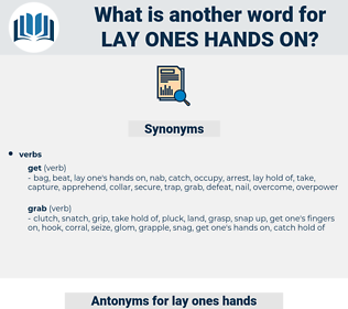 lay ones hands on, synonym lay ones hands on, another word for lay ones hands on, words like lay ones hands on, thesaurus lay ones hands on