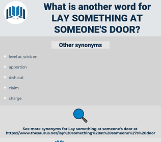 lay something at someone's door, synonym lay something at someone's door, another word for lay something at someone's door, words like lay something at someone's door, thesaurus lay something at someone's door