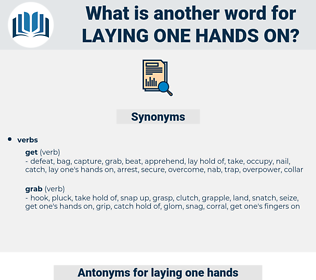 laying one hands on, synonym laying one hands on, another word for laying one hands on, words like laying one hands on, thesaurus laying one hands on
