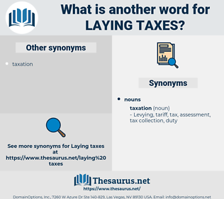 laying taxes, synonym laying taxes, another word for laying taxes, words like laying taxes, thesaurus laying taxes