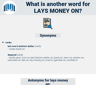 lays money on, synonym lays money on, another word for lays money on, words like lays money on, thesaurus lays money on