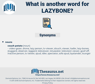 lazybone, synonym lazybone, another word for lazybone, words like lazybone, thesaurus lazybone
