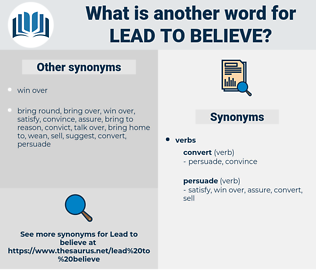 lead to believe, synonym lead to believe, another word for lead to believe, words like lead to believe, thesaurus lead to believe