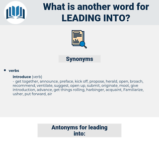 leading into, synonym leading into, another word for leading into, words like leading into, thesaurus leading into
