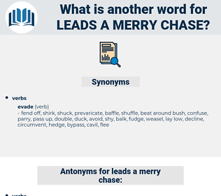 leads a merry chase, synonym leads a merry chase, another word for leads a merry chase, words like leads a merry chase, thesaurus leads a merry chase
