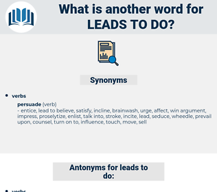 leads to do, synonym leads to do, another word for leads to do, words like leads to do, thesaurus leads to do