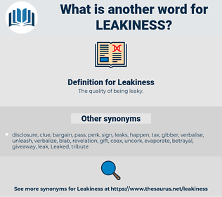 Leakiness, synonym Leakiness, another word for Leakiness, words like Leakiness, thesaurus Leakiness