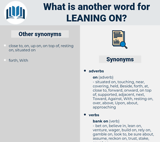 leaning on, synonym leaning on, another word for leaning on, words like leaning on, thesaurus leaning on