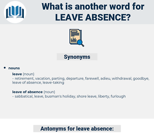 leave absence, synonym leave absence, another word for leave absence, words like leave absence, thesaurus leave absence