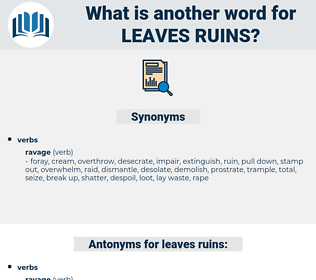 leaves ruins, synonym leaves ruins, another word for leaves ruins, words like leaves ruins, thesaurus leaves ruins