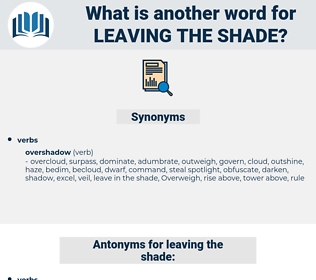 leaving the shade, synonym leaving the shade, another word for leaving the shade, words like leaving the shade, thesaurus leaving the shade