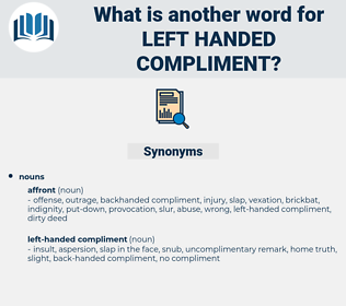 left-handed compliment, synonym left-handed compliment, another word for left-handed compliment, words like left-handed compliment, thesaurus left-handed compliment