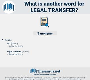 legal transfer, synonym legal transfer, another word for legal transfer, words like legal transfer, thesaurus legal transfer