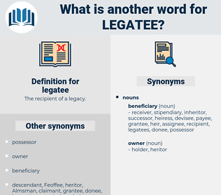 legatee, synonym legatee, another word for legatee, words like legatee, thesaurus legatee