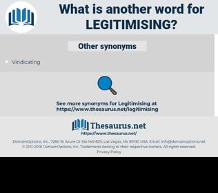 legitimising, synonym legitimising, another word for legitimising, words like legitimising, thesaurus legitimising