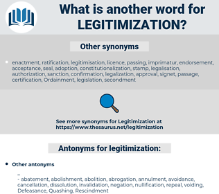 legitimization, synonym legitimization, another word for legitimization, words like legitimization, thesaurus legitimization