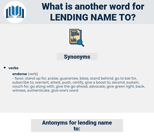 lending name to, synonym lending name to, another word for lending name to, words like lending name to, thesaurus lending name to