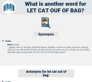 let cat ouf of bag, synonym let cat ouf of bag, another word for let cat ouf of bag, words like let cat ouf of bag, thesaurus let cat ouf of bag