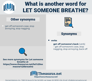 let someone breathe, synonym let someone breathe, another word for let someone breathe, words like let someone breathe, thesaurus let someone breathe