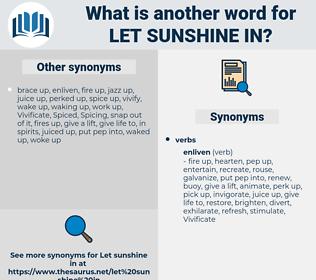 let sunshine in, synonym let sunshine in, another word for let sunshine in, words like let sunshine in, thesaurus let sunshine in