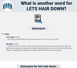 lets hair down, synonym lets hair down, another word for lets hair down, words like lets hair down, thesaurus lets hair down