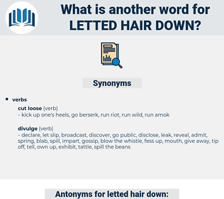 letted hair down, synonym letted hair down, another word for letted hair down, words like letted hair down, thesaurus letted hair down