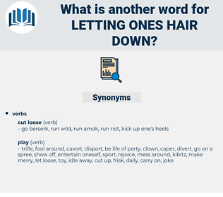 letting ones hair down, synonym letting ones hair down, another word for letting ones hair down, words like letting ones hair down, thesaurus letting ones hair down