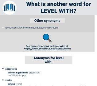 level with, synonym level with, another word for level with, words like level with, thesaurus level with