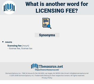 licensing fee, synonym licensing fee, another word for licensing fee, words like licensing fee, thesaurus licensing fee