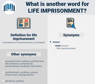 life imprisonment, synonym life imprisonment, another word for life imprisonment, words like life imprisonment, thesaurus life imprisonment