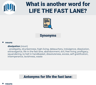life the fast lane, synonym life the fast lane, another word for life the fast lane, words like life the fast lane, thesaurus life the fast lane