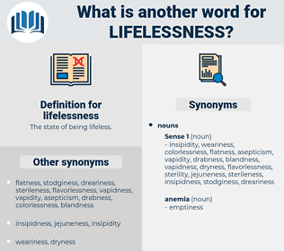 lifelessness, synonym lifelessness, another word for lifelessness, words like lifelessness, thesaurus lifelessness