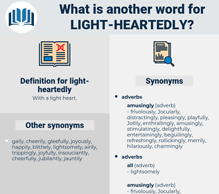 light-heartedly, synonym light-heartedly, another word for light-heartedly, words like light-heartedly, thesaurus light-heartedly