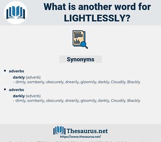 lightlessly, synonym lightlessly, another word for lightlessly, words like lightlessly, thesaurus lightlessly